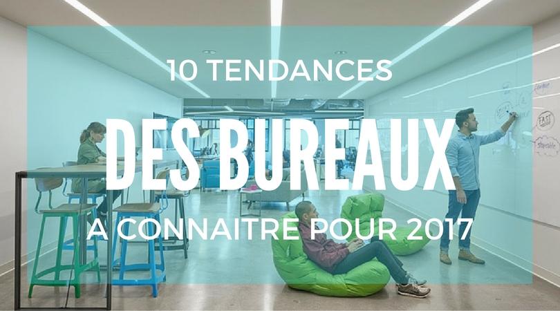 Les 10 Tendances Des Bureaux A Connaitre Pour 2017